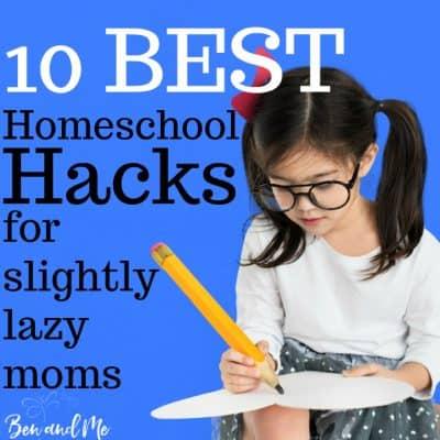 10 Best Homeschool Hacks for Slightly Lazy Moms