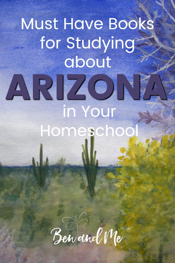 Arizona Book Basket -- must read books for visiting or studying The Grand Canyon State! Includes other ideas and resources for an Arizona unit study! #homeschool #traveltheUSA #arizonaunitstudy #unitstudies #homeschoolgeography