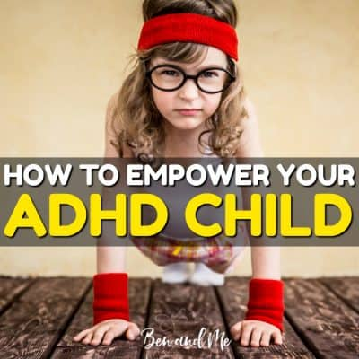 9 Ways Parents Can Empower Their ADHD Children