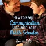 6 Proven Methods to Keep Communication Open with your Middle Schooler