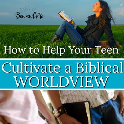 How to Help Your Teen Cultivate a Biblical Worldview