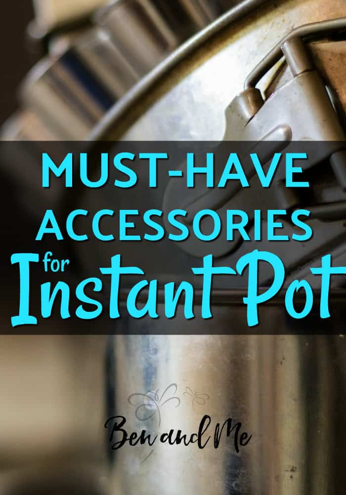 Must Have Instant Pot Accessories Ben And Me