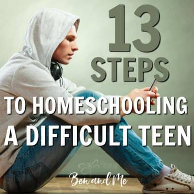 13 Steps to Homeschooling a Difficult Teen
