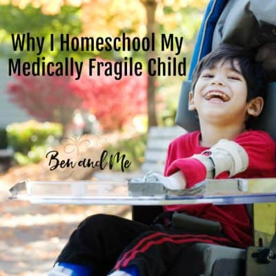 Why I Homeschool My Medically Fragile Child