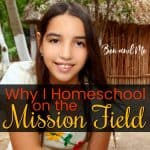 Why I Homeschool on the Mission Field