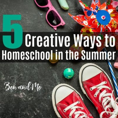 5 Creative Ways to Homeschool in the Summer