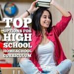 Top Options for High School Homeschool Curriculum