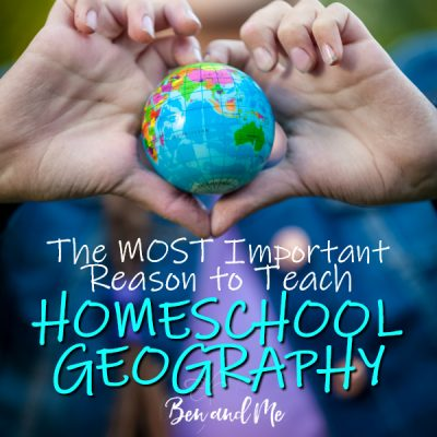 The Most Important Reason to Teach Homeschool Geography