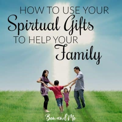 How To Use Your Spiritual Gifts To Help Your Family