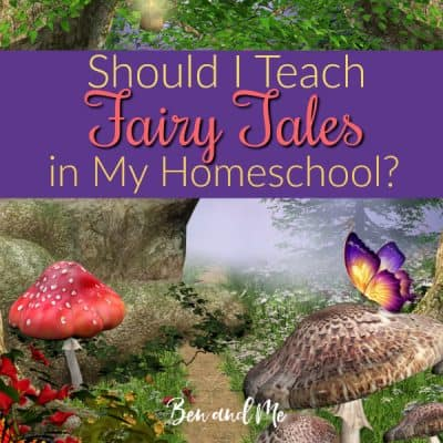 Should I Teach Fairy Tales in My Homeschool?