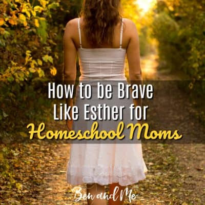 How to Be Brave Like Esther for Homeschool Moms