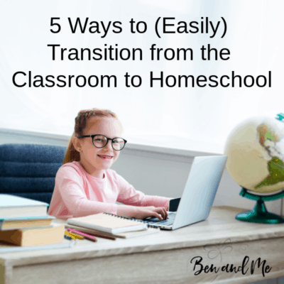 5 Ways to (Easily) Transition From the Classroom to Homeschool